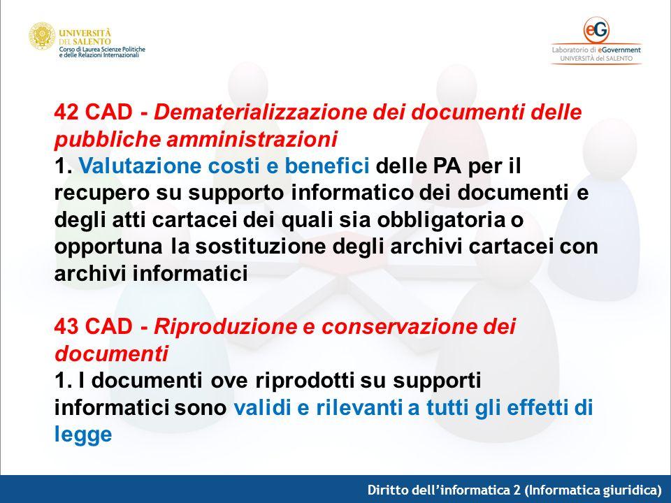 Diritto dellinformatica 2 (Informatica giuridica) 42 CAD - Dematerializzazione dei documenti delle pubbliche amministrazioni 1. Valutazione costi e be