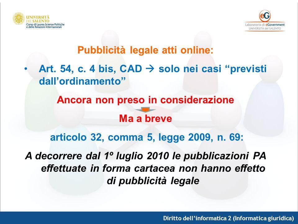 Pubblicità legale atti online: Art. 54, c. 4 bis, CAD solo nei casi previsti dallordinamento Ancora non preso in considerazione Ma a breve articolo 32