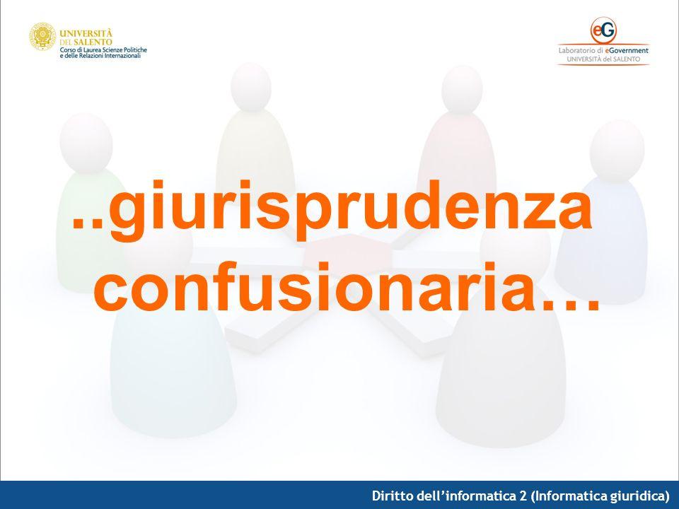 Diritto dellinformatica 2 (Informatica giuridica)..giurisprudenza confusionaria…