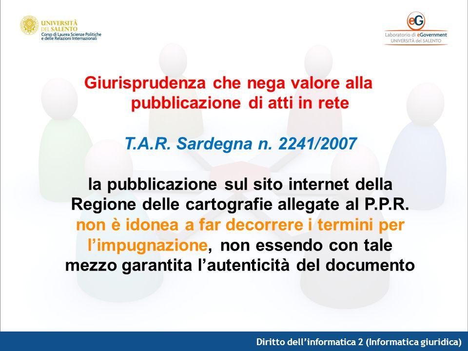 Diritto dellinformatica 2 (Informatica giuridica) Giurisprudenza che nega valore alla pubblicazione di atti in rete T.A.R. Sardegna n. 2241/2007 la pu