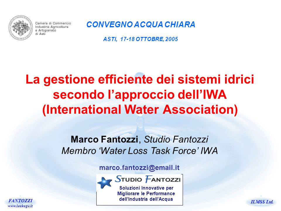 ILMSS Ltd. FANTOZZI www.leakage.it La gestione efficiente dei sistemi idrici secondo lapproccio dellIWA (International Water Association) Marco Fantoz