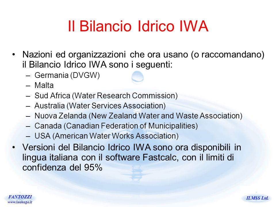 ILMSS Ltd. FANTOZZI www.leakage.it Il Bilancio Idrico IWA Nazioni ed organizzazioni che ora usano (o raccomandano) il Bilancio Idrico IWA sono i segue