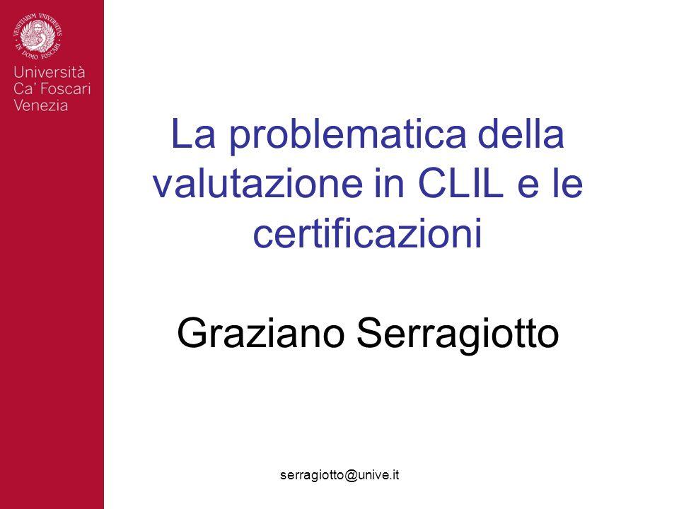 serragiotto@unive.it La problematica della valutazione in CLIL e le certificazioni Graziano Serragiotto