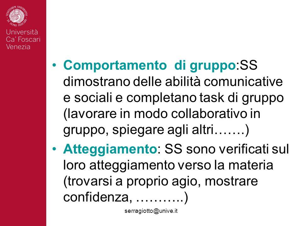 serragiotto@unive.it Comportamento di gruppo:SS dimostrano delle abilità comunicative e sociali e completano task di gruppo (lavorare in modo collabor