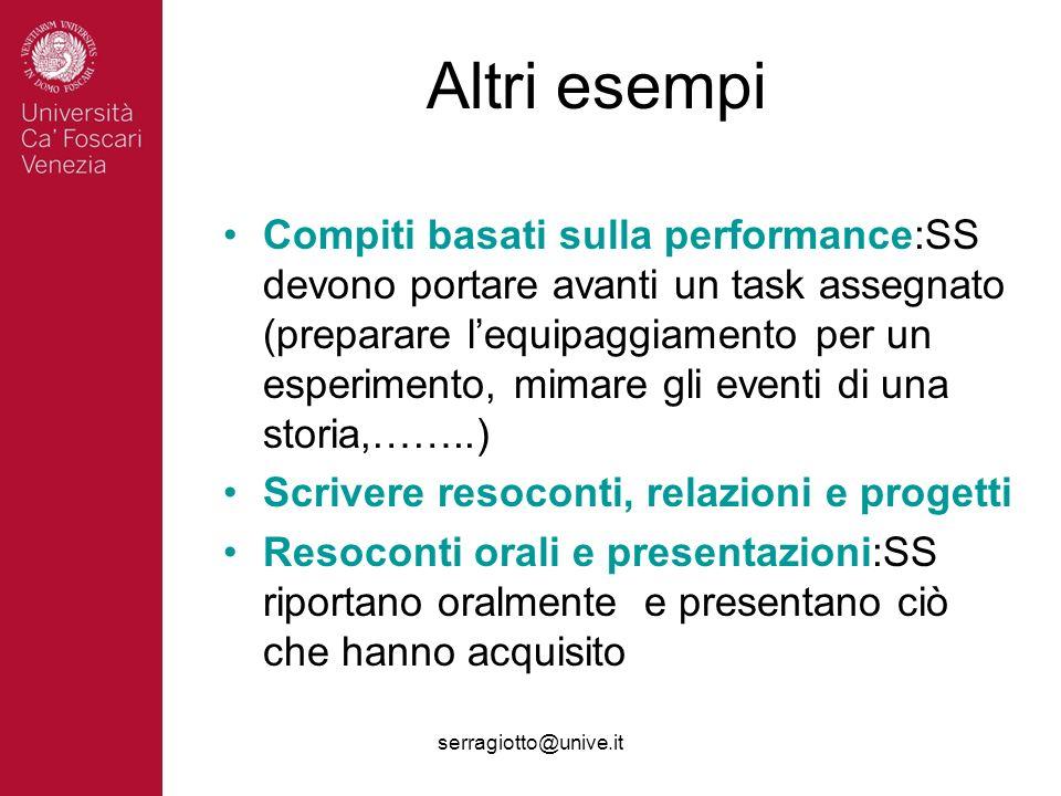 serragiotto@unive.it Altri esempi Compiti basati sulla performance:SS devono portare avanti un task assegnato (preparare lequipaggiamento per un esper