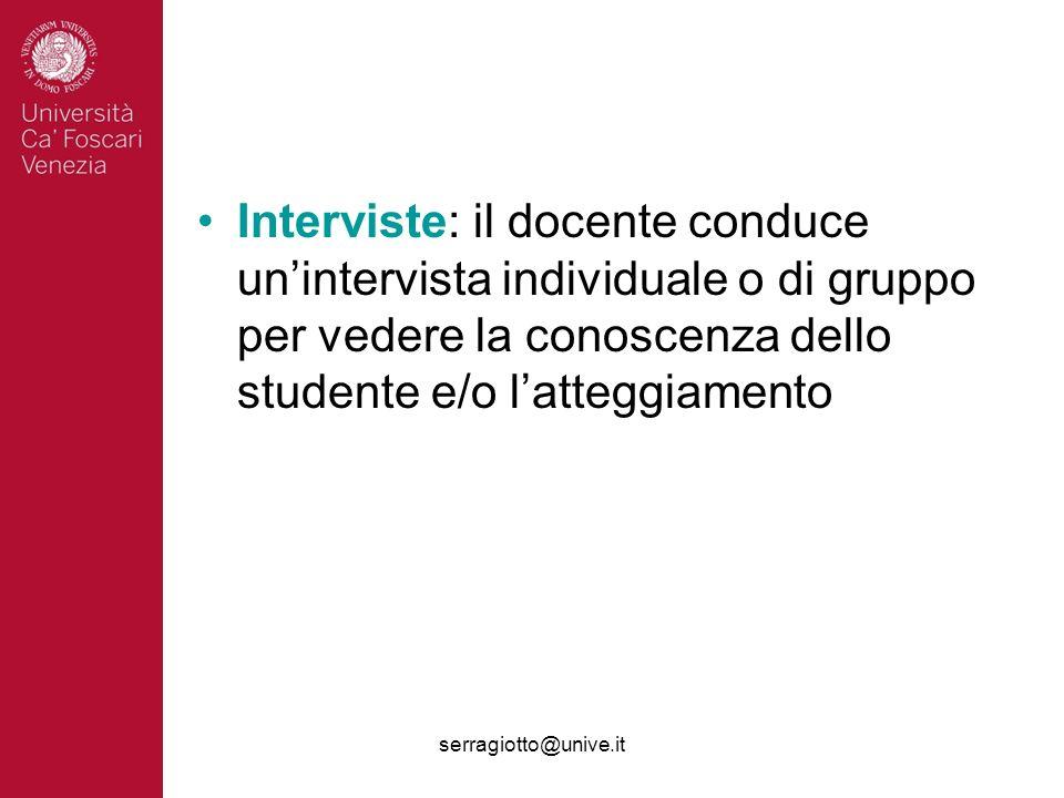 serragiotto@unive.it Interviste: il docente conduce unintervista individuale o di gruppo per vedere la conoscenza dello studente e/o latteggiamento