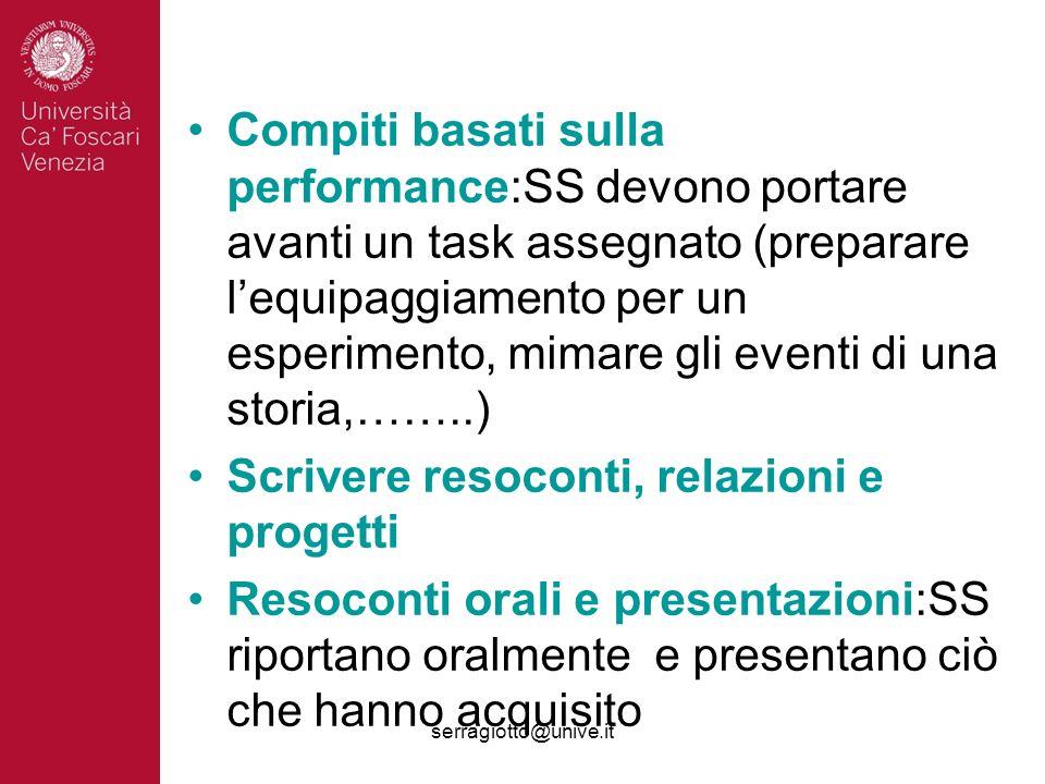 serragiotto@unive.it Compiti basati sulla performance:SS devono portare avanti un task assegnato (preparare lequipaggiamento per un esperimento, mimar