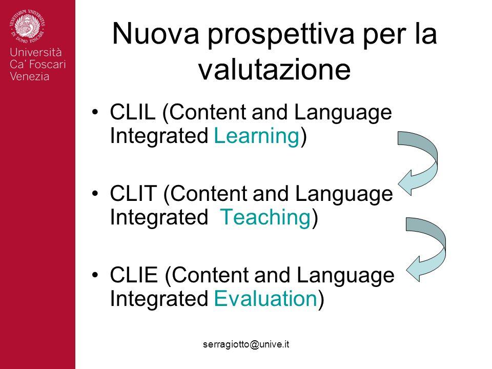 serragiotto@unive.it Nuova prospettiva per la valutazione CLIL (Content and Language Integrated Learning) CLIT (Content and Language Integrated Teachi