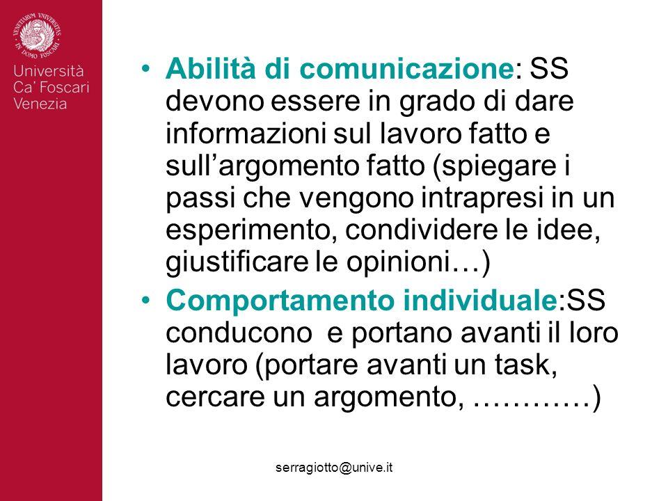 serragiotto@unive.it Abilità di comunicazione: SS devono essere in grado di dare informazioni sul lavoro fatto e sullargomento fatto (spiegare i passi