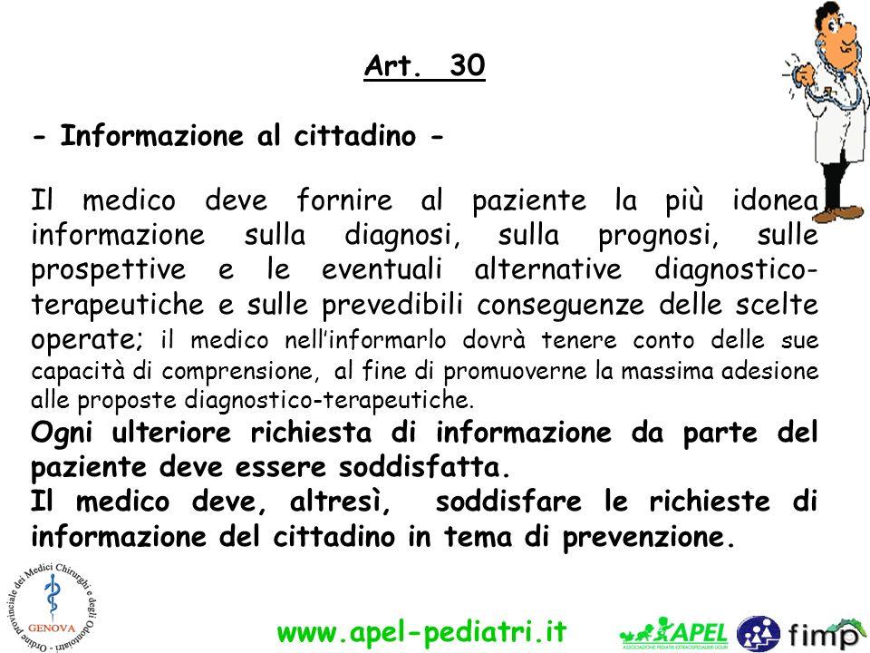 www.apel-pediatri.it Art. 30 - Informazione al cittadino - Il medico deve fornire al paziente la più idonea informazione sulla diagnosi, sulla prognos