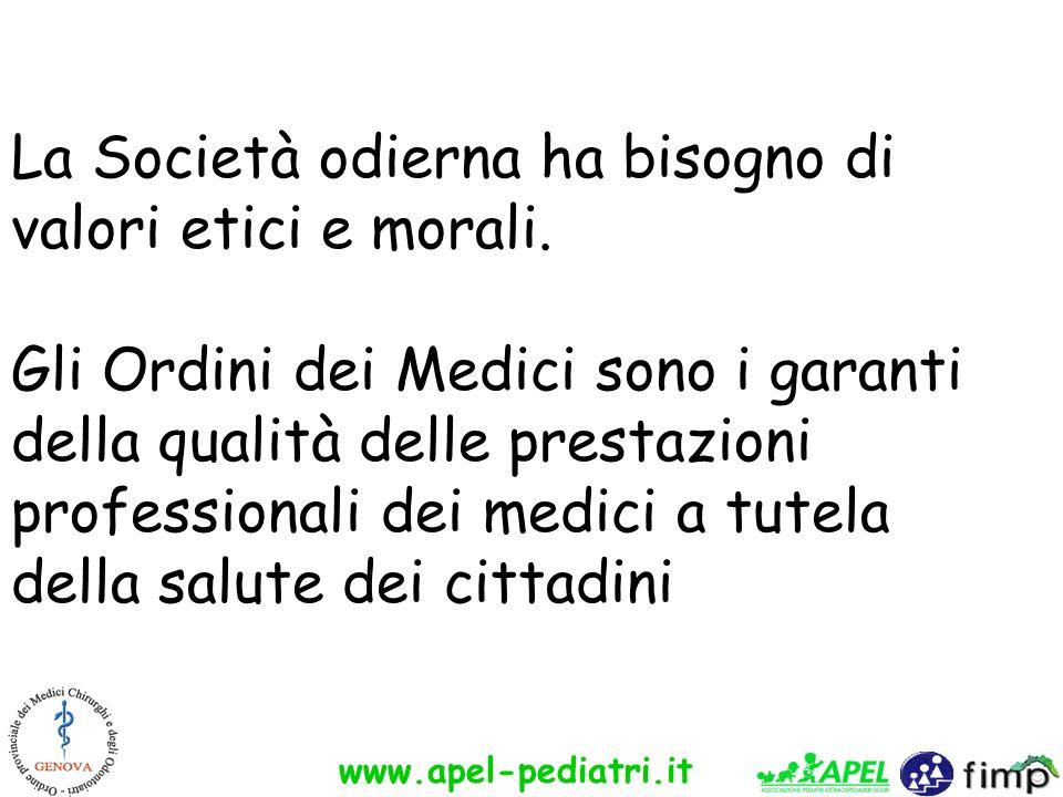 www.apel-pediatri.it La Società odierna ha bisogno di valori etici e morali. Gli Ordini dei Medici sono i garanti della qualità delle prestazioni prof