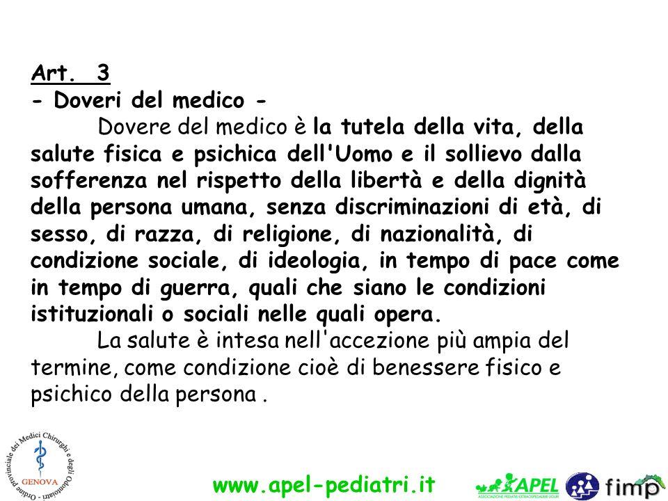 www.apel-pediatri.it Art. 3 - Doveri del medico - Dovere del medico è la tutela della vita, della salute fisica e psichica dell'Uomo e il sollievo dal