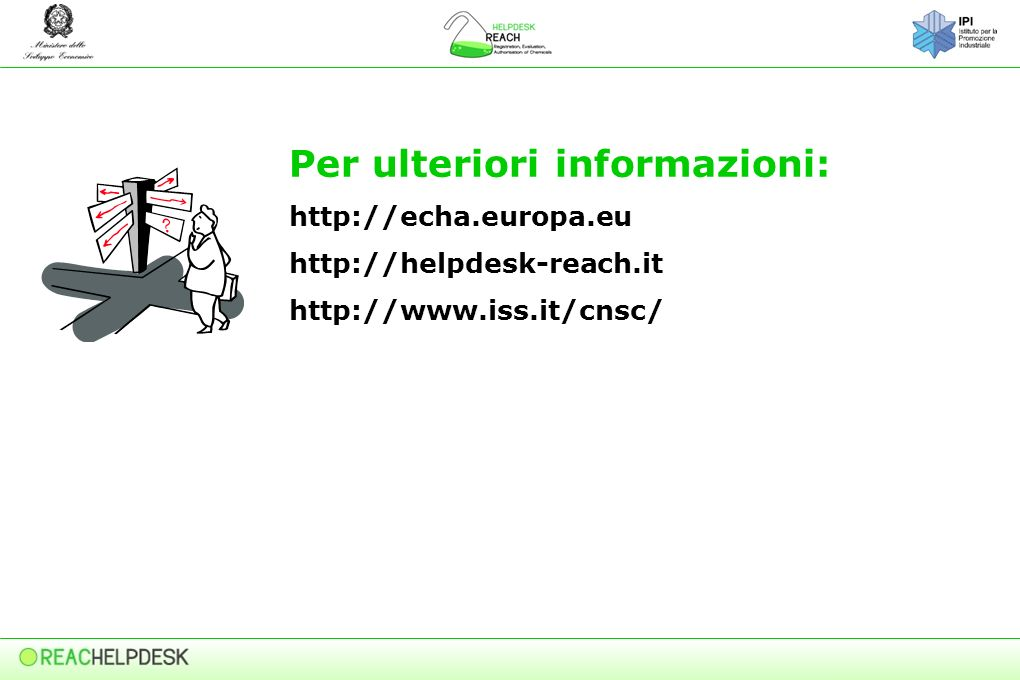 Per ulteriori informazioni: http://echa.europa.eu http://helpdesk-reach.it http://www.iss.it/cnsc/