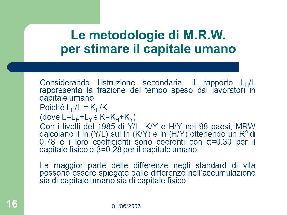 01/06/2006 16 Le metodologie di M.R.W. per stimare il capitale umano Considerando listruzione secondaria, il rapporto L H /L rappresenta la frazione d