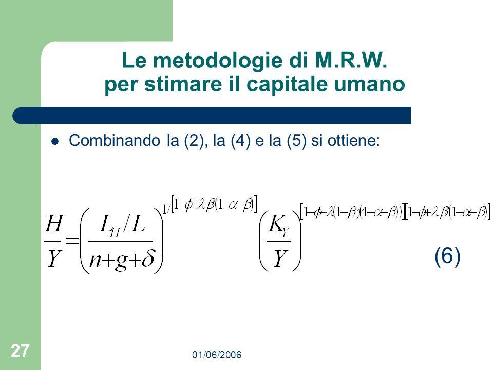 01/06/2006 27 Le metodologie di M.R.W. per stimare il capitale umano Combinando la (2), la (4) e la (5) si ottiene: (6)
