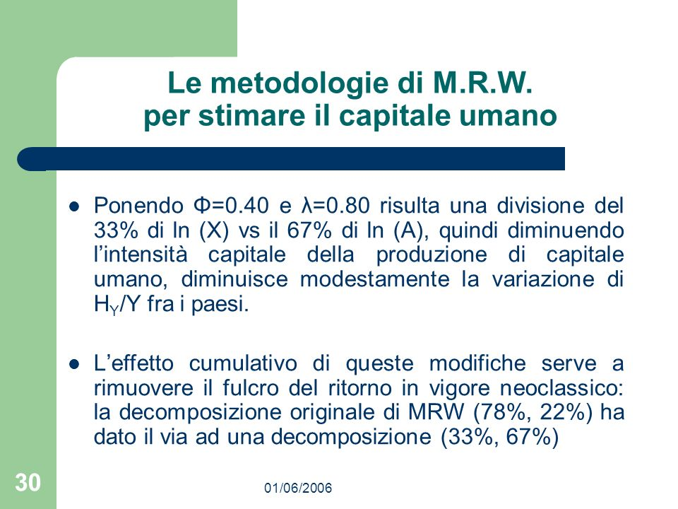 01/06/2006 30 Le metodologie di M.R.W. per stimare il capitale umano Ponendo Φ=0.40 e λ=0.80 risulta una divisione del 33% di ln (X) vs il 67% di ln (