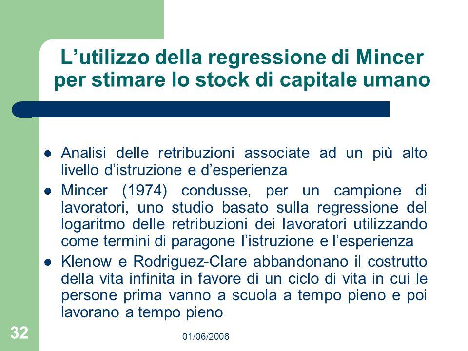 01/06/2006 32 Lutilizzo della regressione di Mincer per stimare lo stock di capitale umano Analisi delle retribuzioni associate ad un più alto livello
