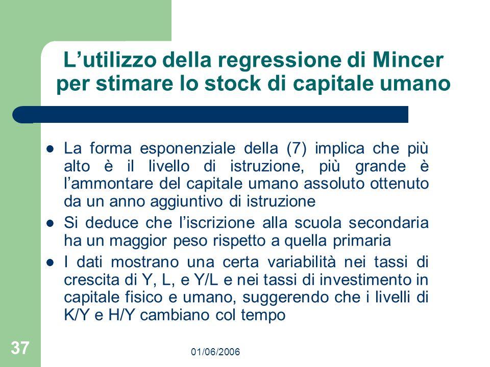 01/06/2006 37 Lutilizzo della regressione di Mincer per stimare lo stock di capitale umano La forma esponenziale della (7) implica che più alto è il l