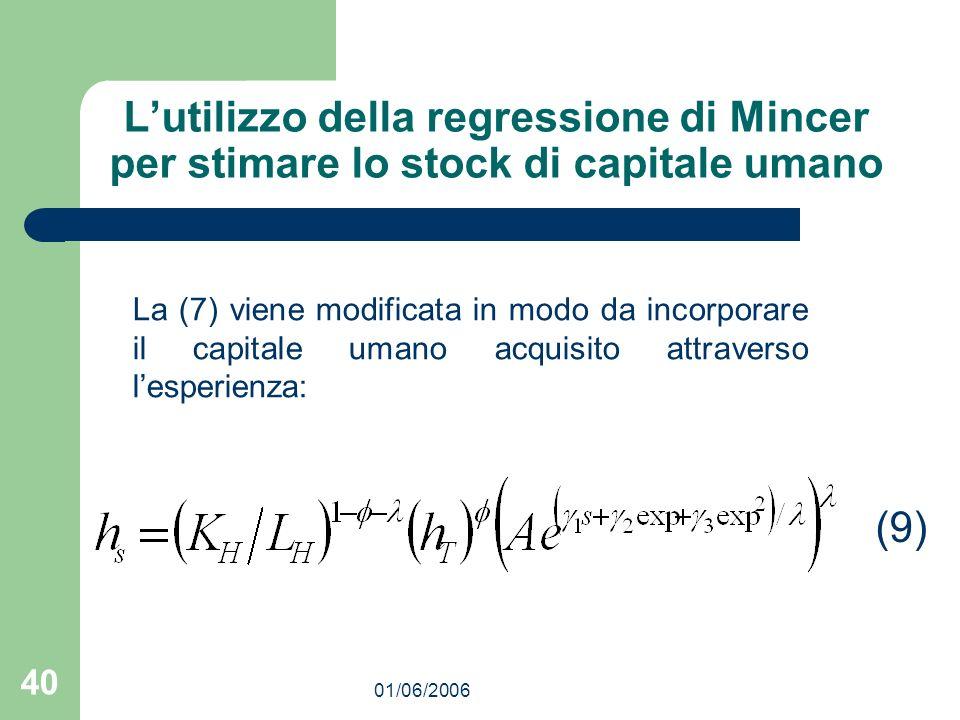 01/06/2006 40 Lutilizzo della regressione di Mincer per stimare lo stock di capitale umano La (7) viene modificata in modo da incorporare il capitale umano acquisito attraverso lesperienza: (9)