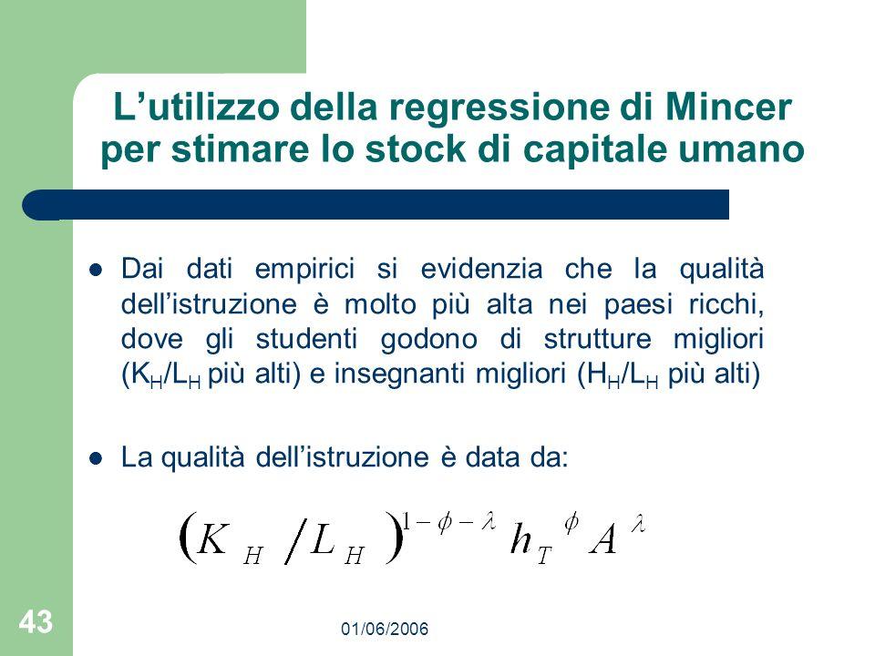 01/06/2006 43 Lutilizzo della regressione di Mincer per stimare lo stock di capitale umano Dai dati empirici si evidenzia che la qualità dellistruzion
