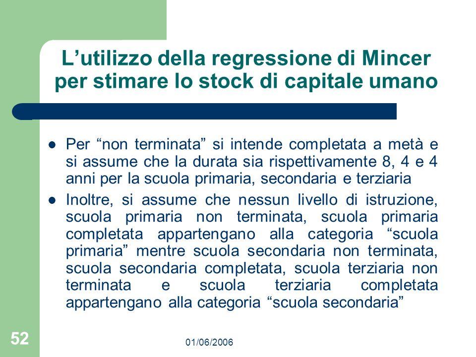 01/06/2006 52 Lutilizzo della regressione di Mincer per stimare lo stock di capitale umano Per non terminata si intende completata a metà e si assume