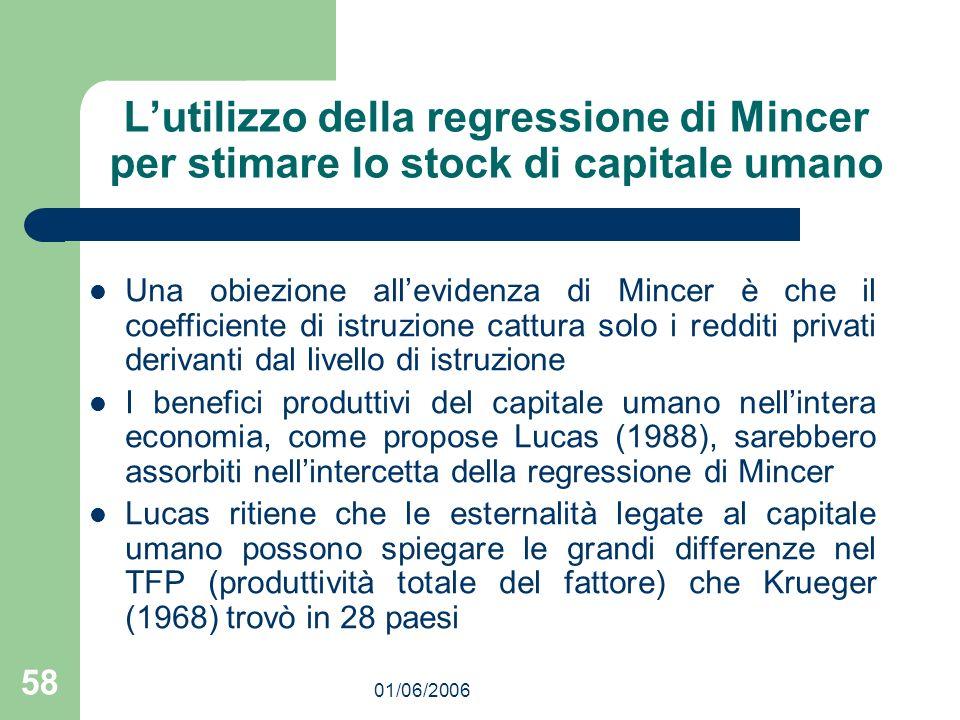 01/06/2006 58 Lutilizzo della regressione di Mincer per stimare lo stock di capitale umano Una obiezione allevidenza di Mincer è che il coefficiente d