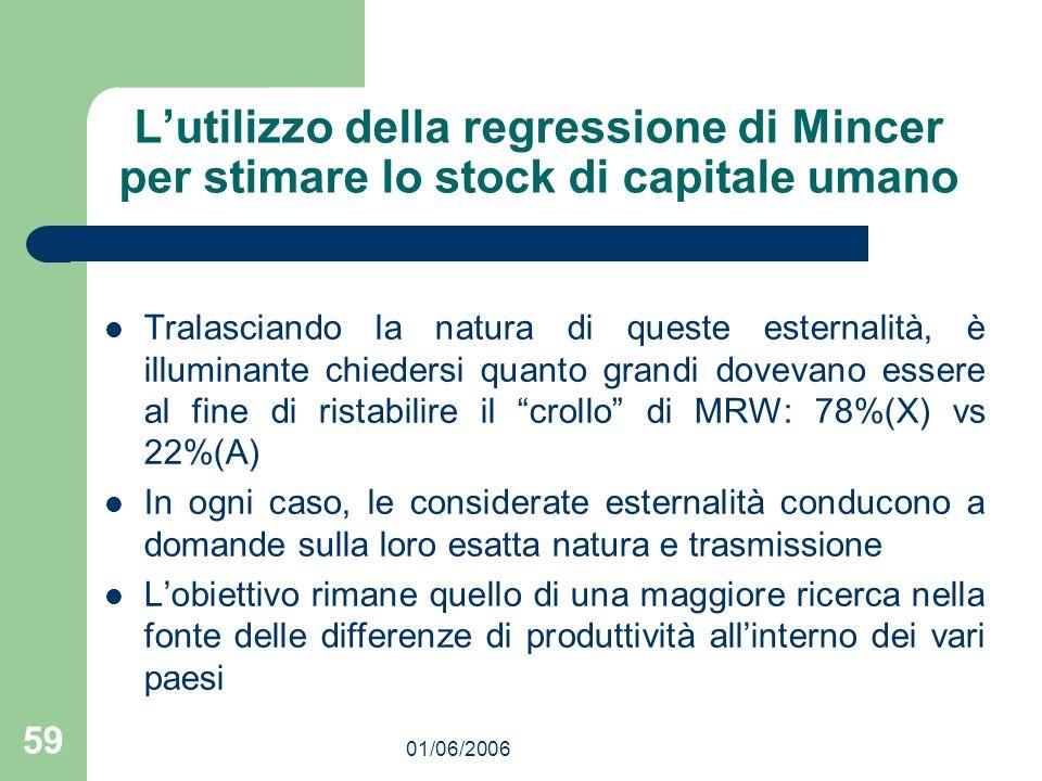 01/06/2006 59 Lutilizzo della regressione di Mincer per stimare lo stock di capitale umano Tralasciando la natura di queste esternalità, è illuminante