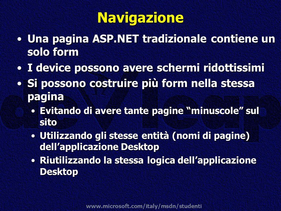 www.microsoft.com/italy/msdn/studenti Navigazione Una pagina ASP.NET tradizionale contiene un solo formUna pagina ASP.NET tradizionale contiene un sol