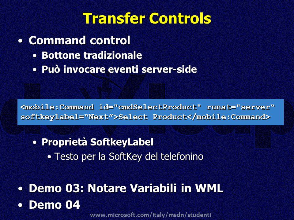 www.microsoft.com/italy/msdn/studenti Transfer Controls Command controlCommand control Bottone tradizionaleBottone tradizionale Può invocare eventi se