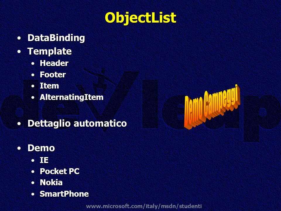 www.microsoft.com/italy/msdn/studenti ObjectList DataBindingDataBinding TemplateTemplate HeaderHeader FooterFooter ItemItem AlternatingItemAlternating