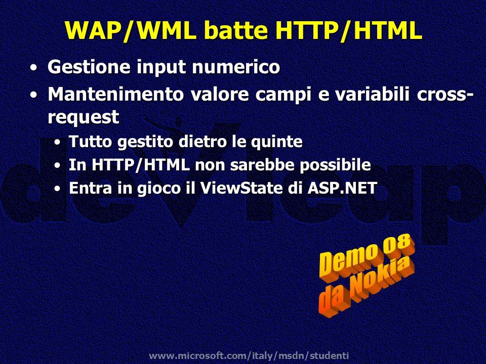 www.microsoft.com/italy/msdn/studenti WAP/WML batte HTTP/HTML Gestione input numericoGestione input numerico Mantenimento valore campi e variabili cro