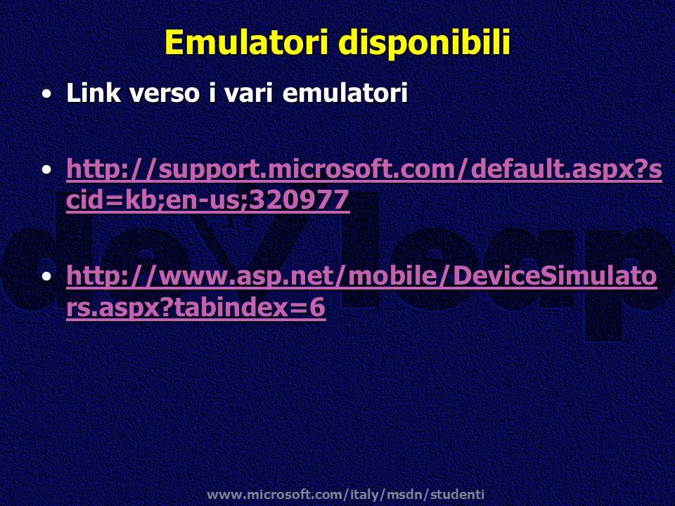 www.microsoft.com/italy/msdn/studenti Emulatori disponibili Link verso i vari emulatoriLink verso i vari emulatori http://support.microsoft.com/defaul