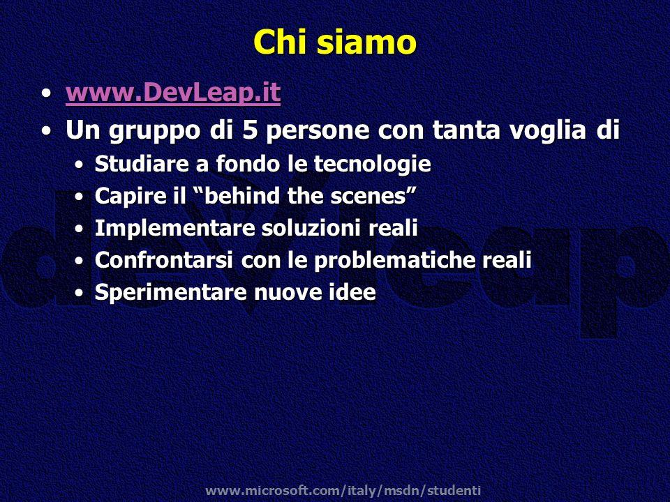 www.microsoft.com/italy/msdn/studenti Chi siamo www.DevLeap.itwww.DevLeap.itwww.DevLeap.it Un gruppo di 5 persone con tanta voglia diUn gruppo di 5 pe