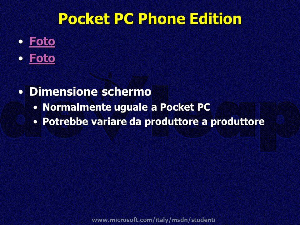 www.microsoft.com/italy/msdn/studenti Pocket PC Phone Edition FotoFotoFoto FotoFotoFoto Dimensione schermoDimensione schermo Normalmente uguale a Pock