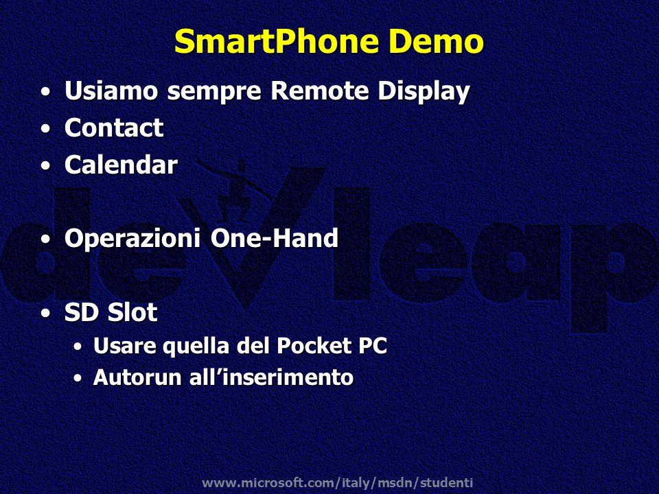 www.microsoft.com/italy/msdn/studenti SmartPhone Demo Usiamo sempre Remote DisplayUsiamo sempre Remote Display ContactContact CalendarCalendar Operazi