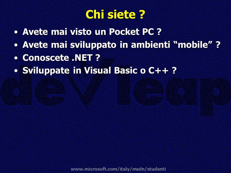 www.microsoft.com/italy/msdn/studenti Chi siete ? Avete mai visto un Pocket PC ?Avete mai visto un Pocket PC ? Avete mai sviluppato in ambienti mobile