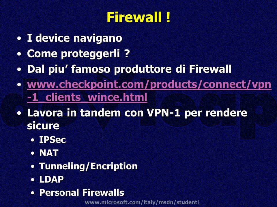 www.microsoft.com/italy/msdn/studenti Firewall ! I device naviganoI device navigano Come proteggerli ?Come proteggerli ? Dal piu famoso produttore di