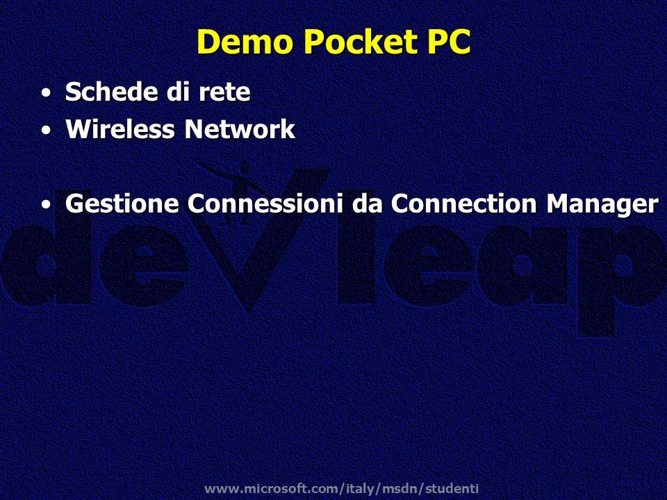 www.microsoft.com/italy/msdn/studenti Demo Pocket PC Schede di reteSchede di rete Wireless NetworkWireless Network Gestione Connessioni da Connection