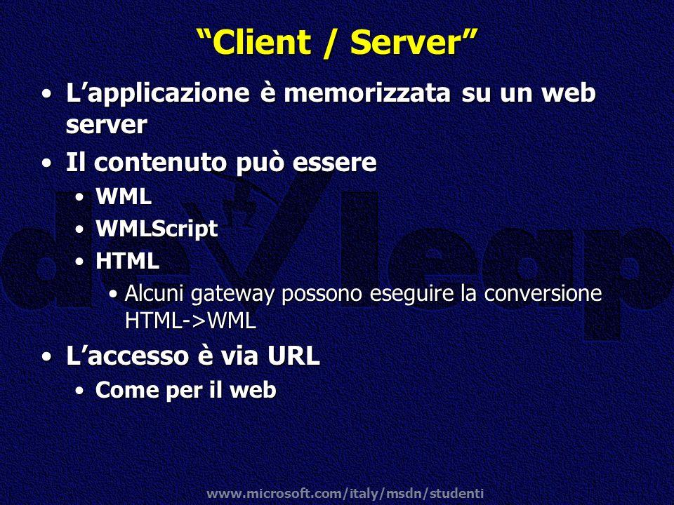www.microsoft.com/italy/msdn/studenti Client / Server Lapplicazione è memorizzata su un web serverLapplicazione è memorizzata su un web server Il cont