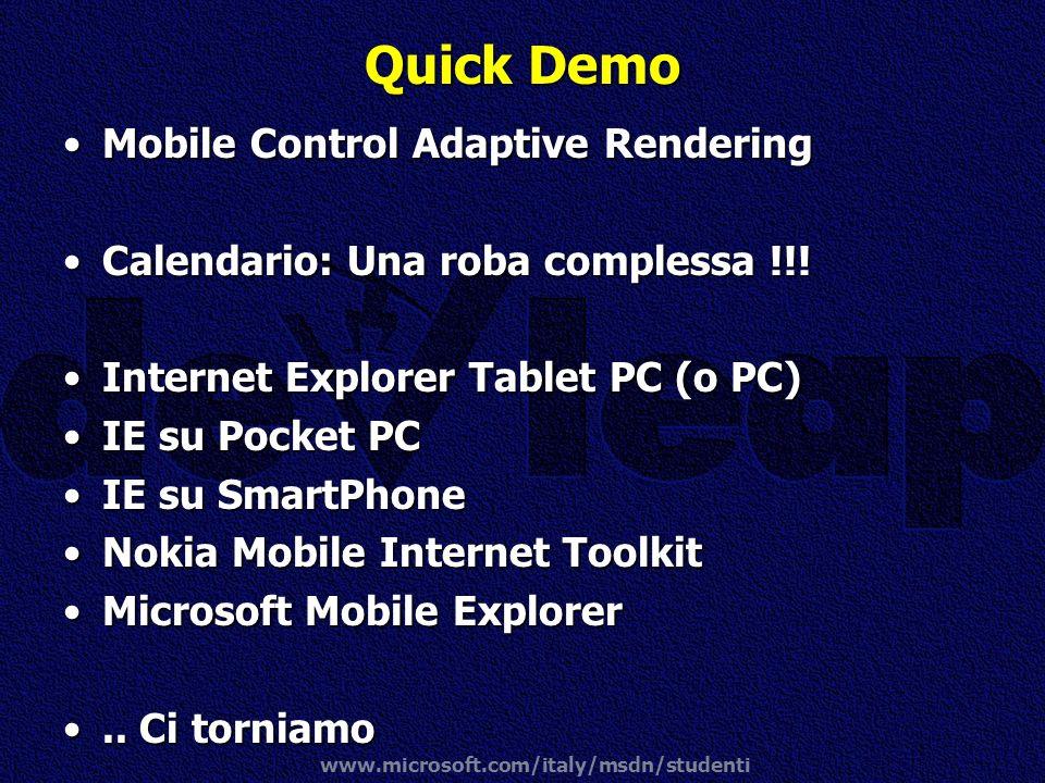 www.microsoft.com/italy/msdn/studenti Quick Demo Mobile Control Adaptive RenderingMobile Control Adaptive Rendering Calendario: Una roba complessa !!!