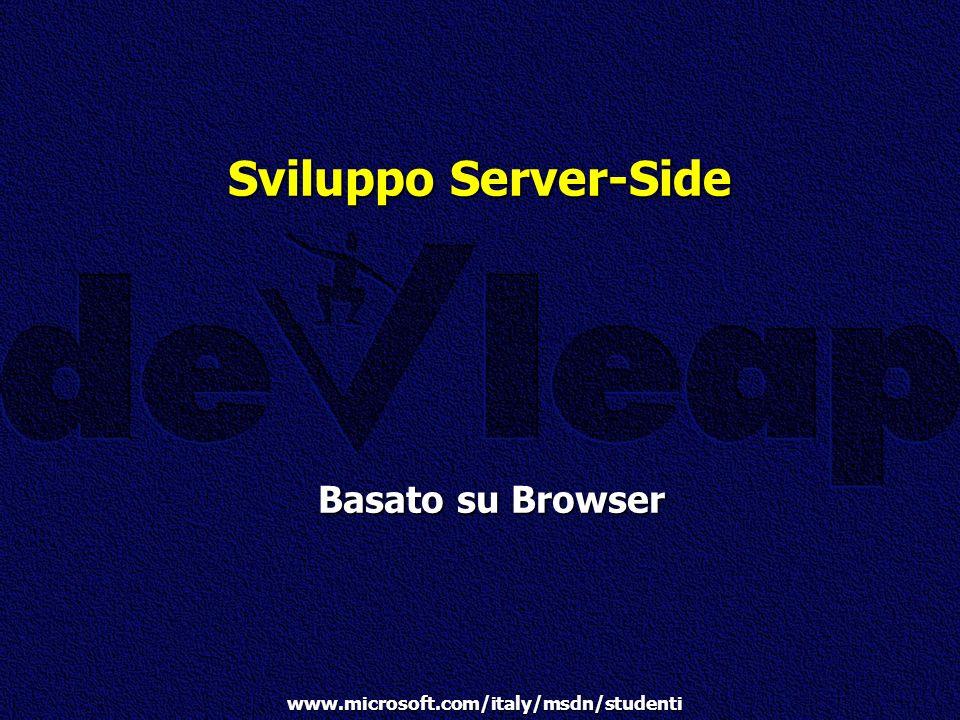 www.microsoft.com/italy/msdn/studenti Sviluppo Server-Side Basato su Browser