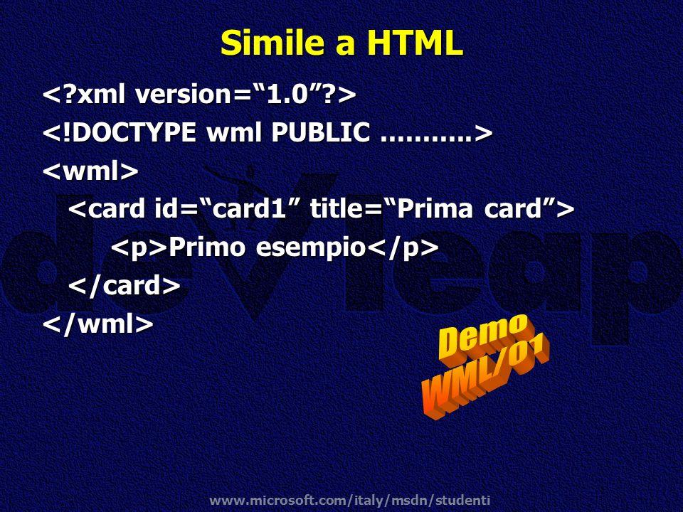 www.microsoft.com/italy/msdn/studenti Simile a HTML <wml> Primo esempio Primo esempio </card></wml>