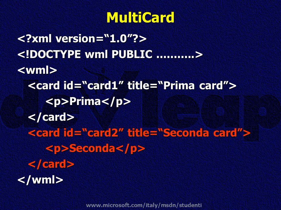 www.microsoft.com/italy/msdn/studenti MultiCard <wml> <p>Prima</p></card> <p>Seconda</p></card></wml>