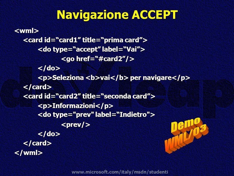 www.microsoft.com/italy/msdn/studenti Navigazione ACCEPT <wml> </do> Seleziona vai per navigare Seleziona vai per navigare </card> <p>Informazioni</p>