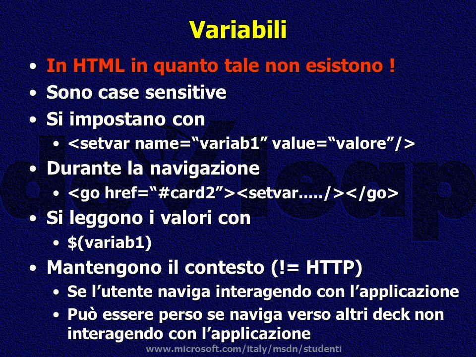 www.microsoft.com/italy/msdn/studenti Variabili In HTML in quanto tale non esistono !In HTML in quanto tale non esistono ! Sono case sensitiveSono cas