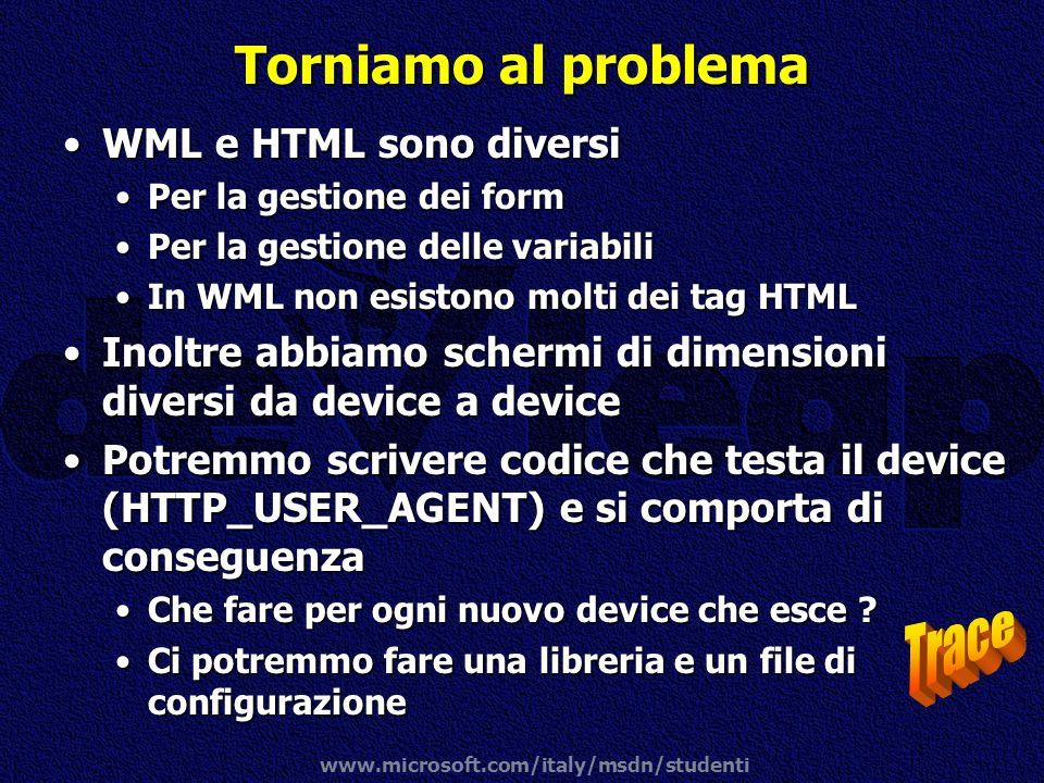 www.microsoft.com/italy/msdn/studenti Torniamo al problema WML e HTML sono diversiWML e HTML sono diversi Per la gestione dei formPer la gestione dei
