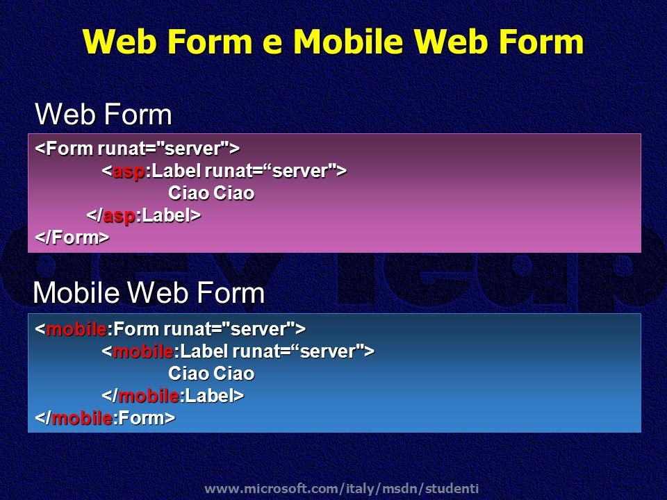 www.microsoft.com/italy/msdn/studenti Web Form e Mobile Web Form Mobile Web Form Ciao Ciao Ciao Ciao </Form> Web Form