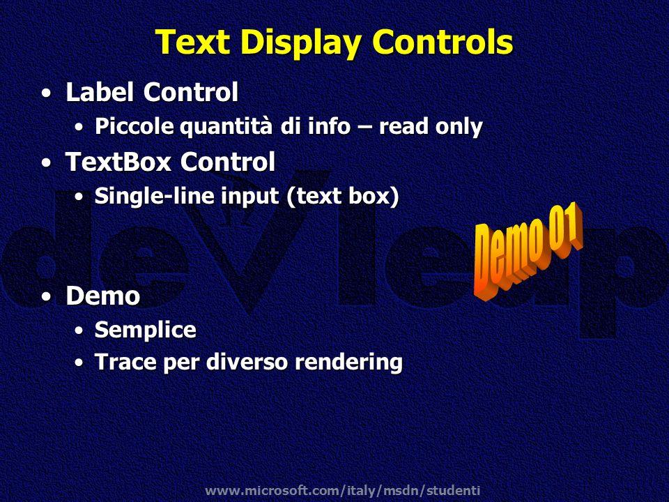 www.microsoft.com/italy/msdn/studenti Text Display Controls Label ControlLabel Control Piccole quantità di info – read onlyPiccole quantità di info –
