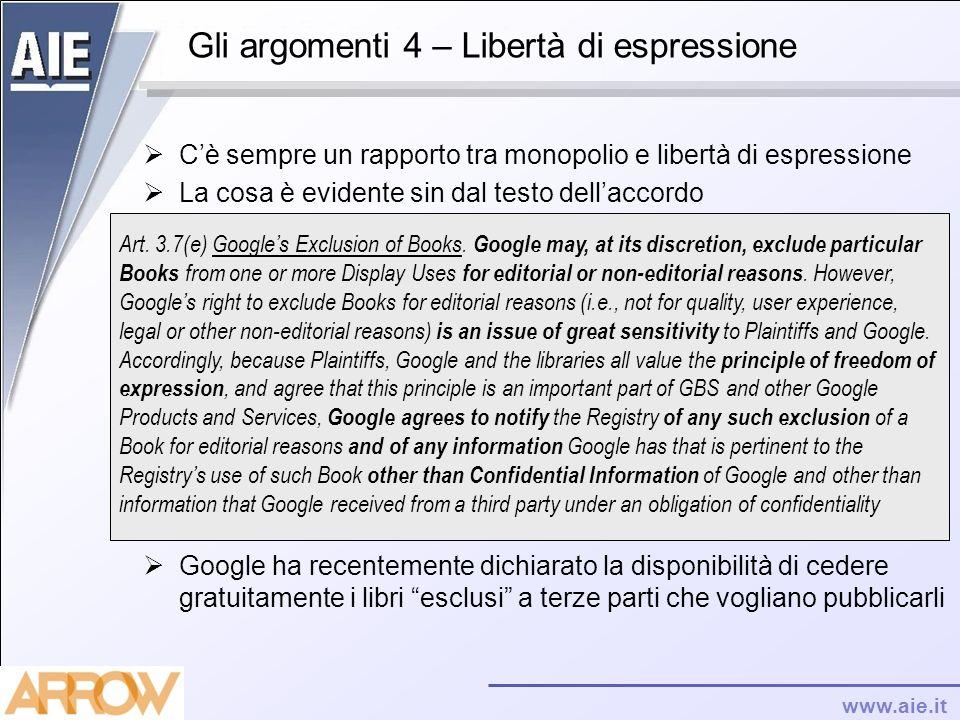 www.aie.it Gli argomenti 4 – Libertà di espressione Cè sempre un rapporto tra monopolio e libertà di espressione La cosa è evidente sin dal testo dell