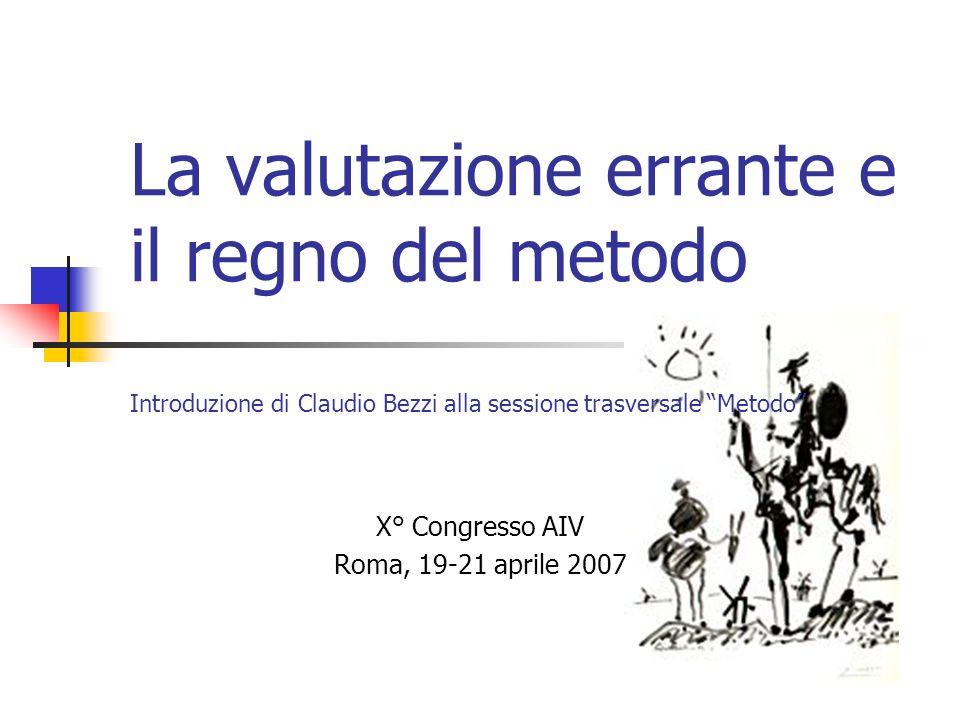 La valutazione errante e il regno del metodo Introduzione di Claudio Bezzi alla sessione trasversale Metodo X° Congresso AIV Roma, 19-21 aprile 2007